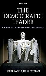 The Democratic Leader: How Democracy Defines, Empowers, and Limits Its Leaders