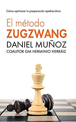 El Método Zugzwang 1: El sistema para mejorar rápidamente los resultados del jugador de ajedrez. (Spanish Edition)