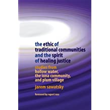 The Ethic of Traditional Communities and the Spirit of Healing Justice: Studies from Hollow Water, the Iona Community, and Plum Village