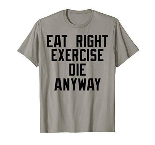 Eat right, Exercise, Die anyway Nihilist ()