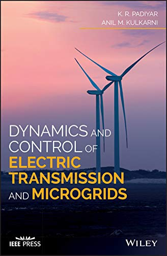 Dynamics and Control of Electric Transmission and Microgrids (Wiley - IEEE)