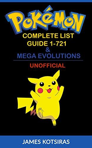 Pokemon Complete List Guide 1-721 & Mega Evolutions: Unofficial Book (Pokemon Pokedex Guide 1) (English Edition)