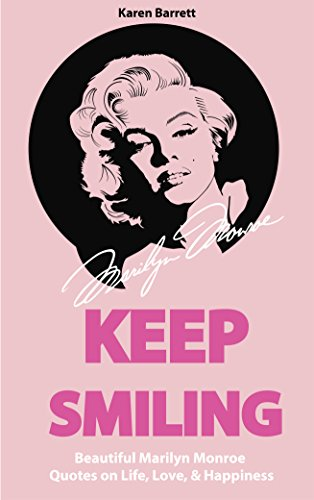 Keep Smiling Beautiful Marilyn Monroe Quotes On Life Love