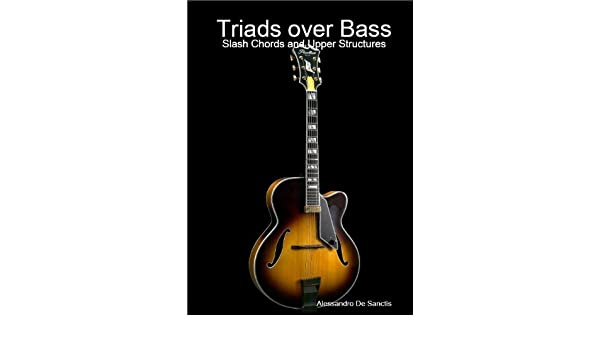 Triads over Bass: Slash Chords and Upper Structures (The Jazz ...