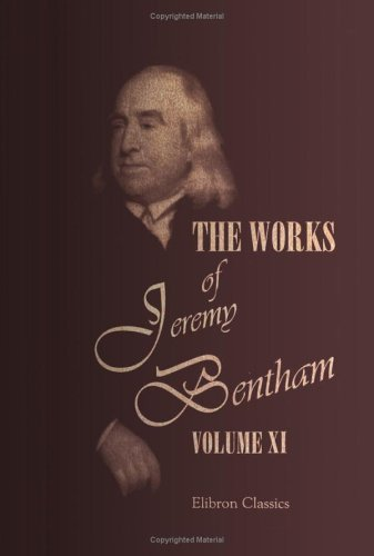 Read Online The Works of Jeremy Bentham: Published under the Superintendence of His Executor, John Bowring. Volume 11 pdf