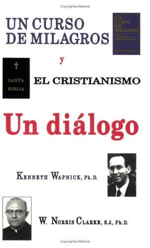 UN CURSO DE MILAGROS y el cristianismo - Un dialogo (Spanish Edition) [Kenneth Wapnick - W. Norris Clarke S.J.] (Tapa Blanda)