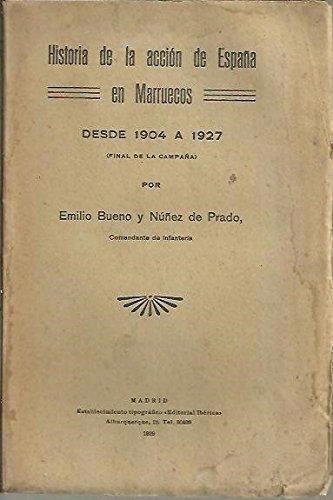 HISTORIA DE LA ACCION DE ESPAÑA EN MARRUECOS DESDE 1904 A 1927 FINAL DE LA CAMPAÑA .: Amazon.es: BUENO Y NUÑEZ DE PRADO, Emilio.: Libros