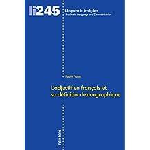 Ladjectif en français et sa définition lexicographique (Linguistic Insights t. 245) (French Edition)