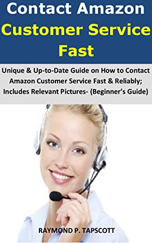 (Contact Amazon Customer Service Fast: Unique & Up-to-Date Guide on How to Contact Amazon Customer Service Fast & Reliably; Includes Relevant Pictures -(Beginner's Guide))