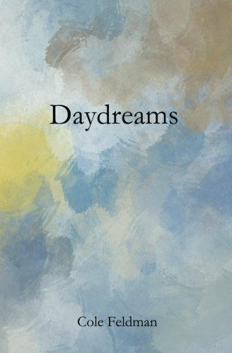 Daydreams: a book of poems, stories, and drawings about life, love, and the pursuit of happenstance (via meditation, philosophy, and friendship)