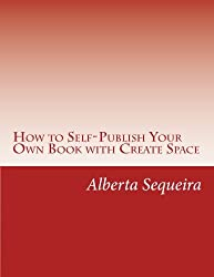 How to Self-Publish Your Own Book with Create Space: Easy Steps
