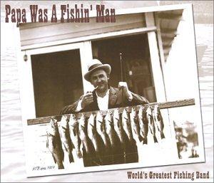 Price comparison product image Papa Was A Fishin' Man