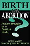 Birth or Abortion, Kate Maloy and Maggie Jones Patterson, 0738205885