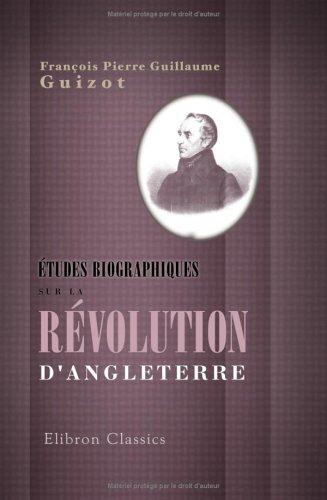 Études biographiques sur la révolution d'Angleterre: Parlementaires. Cavaliers. Républicains. Niveleurs (French Edition) PDF