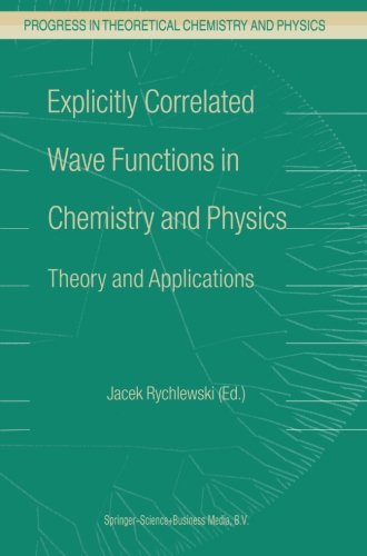 Explicitly Correlated Wave Functions in Chemistry and Physics: Theory and Applications (Progress in Theoretical Chemistr