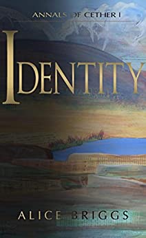 Identity (Annals of Cether Book 1) by [Briggs, Alice]