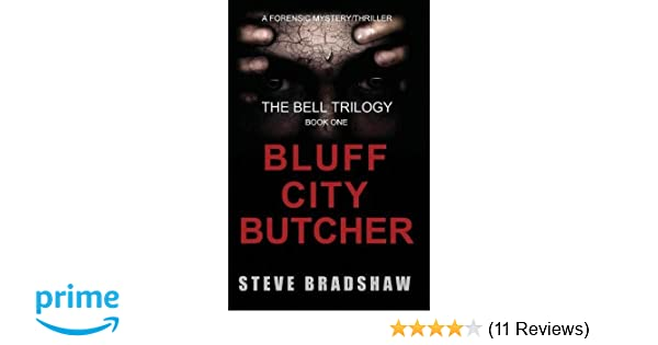 The Bluff City Butcher: (NEW 2nd Edition   Approved By The Author) (The  Bell Trilogy) (Volume 1): Steve Bradshaw: 9781937996901: Amazon.com: Books