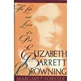 Elizabeth Barrett Browning : The Life and Loves of a Poet, Forster, Margaret, 0312038259
