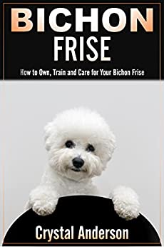 Bichon Frise: How to Own, Train and Care for Your Bichon Frise by [Lewis, Hilary]