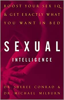 Sexual Intelligence: Boost Your Sex IQ and Get Exactly What You Want in Bed