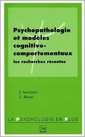 Téléchargements de livres au format pdf PSYCHOPATHOLOGIE ET MODELES COGNITIVO-COMPORTEMENTAUX. Les recherches récentes by Joel Swendsen 2706106867 PDF ePub iBook