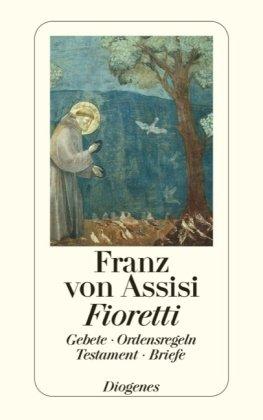Fioretti: Gebete/Ordensregeln/Testament/Briefe