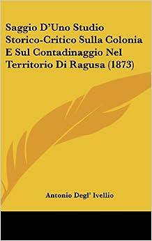 Book Saggio D'Uno Studio Storico-Critico Sulla Colonia E Sul Contadinaggio Nel Territorio Di Ragusa (1873)