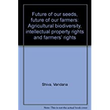 Future of our seeds, future of our farmers: Agricultural biodiversity, intellectual property rights and farmers' rights