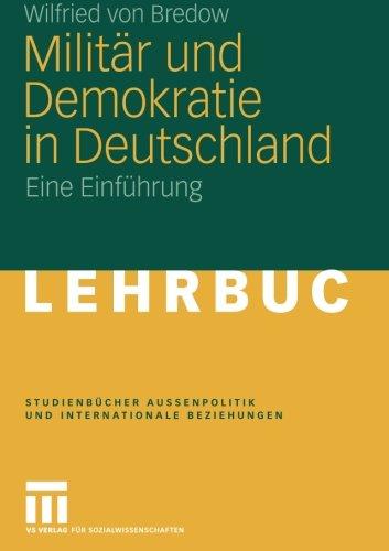 Militär und Demokratie in Deutschland: Eine Einführung (Studienbücher Außenpolitik und Internationale Beziehungen) (German Edition)