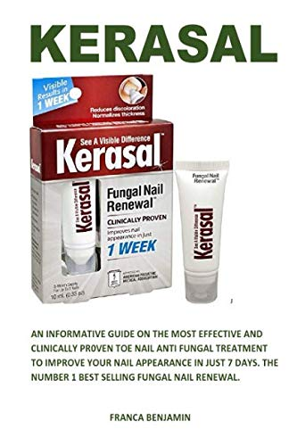 KERASAL: AN INFORMATIVE GUIDE ON THE MOST EFFECTIVE AN CLINICALLY PROVEN TOE NAIL ANTI-FUNGAL TREATMENT TO IMPROVE YOUR NAIL APPEARANCE IN JUST SEVEN DAYS...