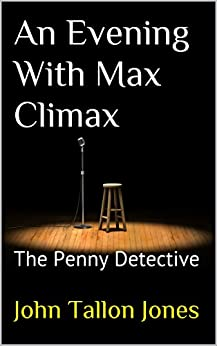 An Evening With Max Climax: The Penny Detective (The Penny Detective Series Book 3) by [Jones, John Tallon]