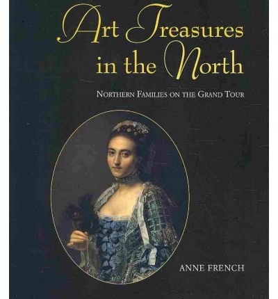 Download Art Treasures in the North: Northern Families on the Grand Tour (Hardback) - Common pdf