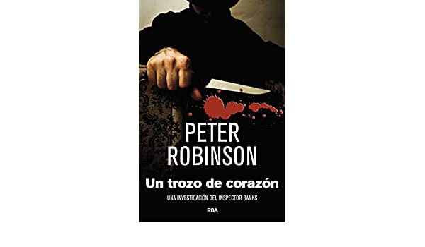 Un trozo de corazón (Inspector Banks) (Spanish Edition) - Kindle edition by Peter Robinson, Fernando González Corugedo. Literature & Fiction Kindle eBooks ...