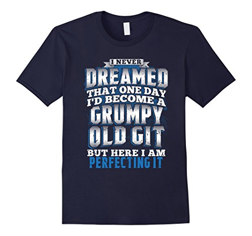 Mens I Never Dreamed I'd Be A Grumpy Old Git Fathers Day Tshirt 2XL Navy