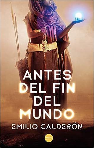 Antes del fin del mundo (Juvenil): Amazon.es: Calderón, Emilio: Libros