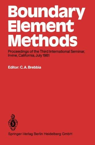 Boundary Element Methods: Proceedings of the Third International Seminar, Irvine, California, July 1981 (Boundary Elemen