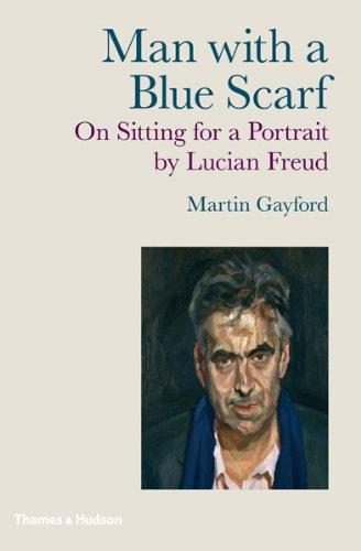 """""""Man with a Blue Scarf - On Sitting for a Portrait by Lucian Freud"""" av Martin Gayford"""