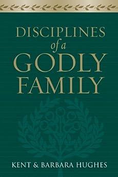 Disciplines of a Godly Family (Trade Paper Edition) by [Hughes, R. Kent, Hughes, Barbara]