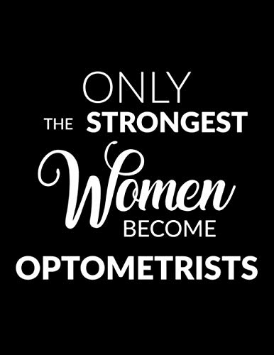 Only the Strongest Women Become Optometrists: 8.5x11 Lined Composition Notebook Optometry Gift for Women