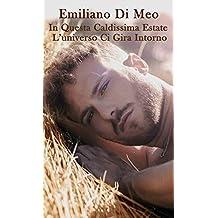 IN QUESTA CALDISSIMA ESTATE L'UNIVERSO CI GIRA INTORNO (Italian Edition)