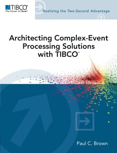 Architecting Complex-Event Processing Solutions with TIBCO® (TIBCO Press)