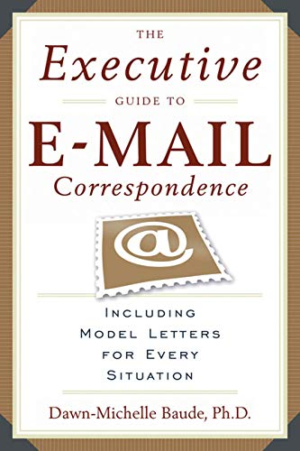 - The Executive Guide to E-mail Correspondence: Including Dozens of Model Letters for Every Situation