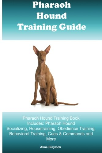 Download Pharaoh Hound Training Guide Pharaoh Hound Training Book Includes: Pharaoh Hound Socializing, Housetraining, Obedience Training, Behavioral Training, Cues & Commands and More pdf
