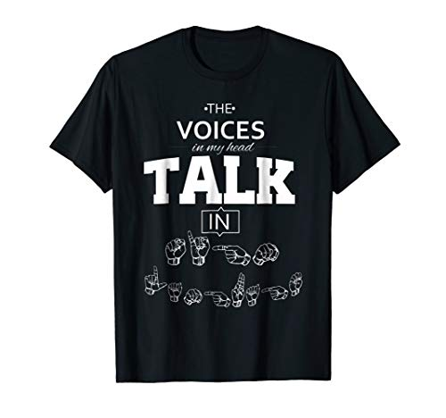 ASL T-Shirt: The Voices in my Head Talk in Sign Language ()