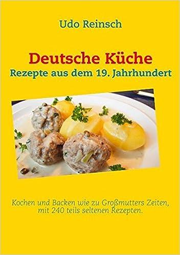 Deutsche Küche: Rezepte aus dem 19. Jahrhundert: Amazon.de: Udo ...