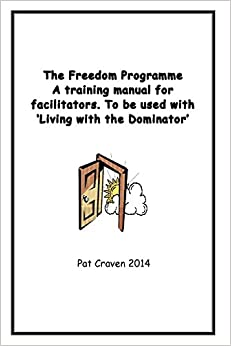 The Freedom Programme: A Training Manual for Facilitators.: To be used with the book, Living with the Dominator. by Pat Craven (15-Jan-2013)