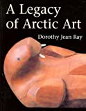 A Legacy of Arctic Art, Dorothy J. Ray, 0295975180