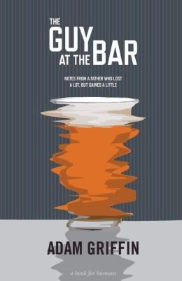 Download Notes from a father who lost a lot, but gained a little The Guy At The Bar (Paperback) - Common pdf