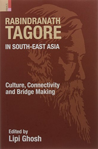 Rabindranath Tagore in South-East Asia: Culture, Connectivity and Bridge Making