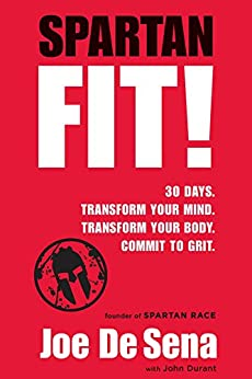 Spartan Fit!: 30 Days. Transform Your Mind. Transform Your Body. Commit to Grit. by [De Sena, Joe, Durant, John]